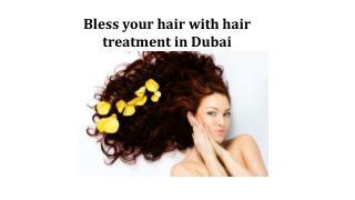 Bless your hair with hair treatment in Dubai