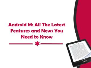 Android M: All The Latest Features and News You Need to Know