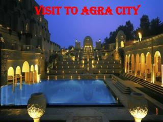 Why We Visit to Agra City - Day Tour Agra