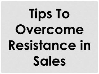 Tips To Overcome Resistance in Sales