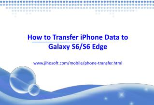 iPhone to Galaxy: Transfer iPhone Data to Galaxy S6/S6 Edge