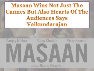 Masaan Wins Not Just The Cannes But Also Hearts Of The Audiences Says Vaikundarajan