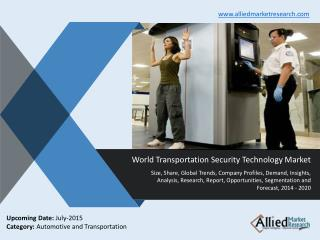 Transportation Security Technology Market Trends, Grwoth, Demand, Analysis, Opportunities and Forecasts 2014 -2020