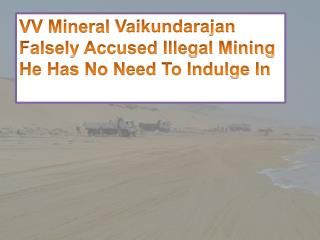 VV Mineral Vaikundarajan Falsely Accused Illegal Mining He Has No Need To Indulge In