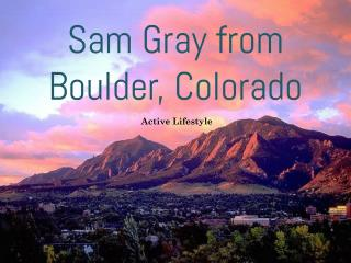 Sam Gray from Boulder, Colorado - Active Lifestyle