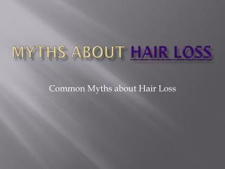 Myths about Hair Loss