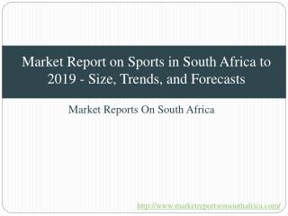 Market Report on Sports in South Africa to 2019 - Size, Trends, and Forecasts