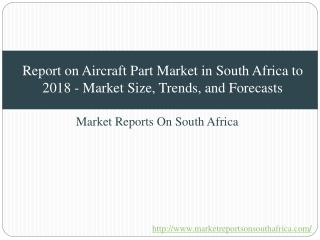 Report on Aircraft Part Market in South Africa to 2018 - Market Size, Trends, and Forecasts
