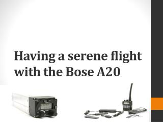 Having a serene flight with the Bose A20