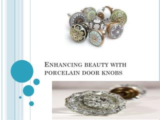 Enhancing beauty with porcelain door knobs