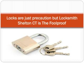Locks are just precaution but Locksmith Shelton CT is the foolproof
