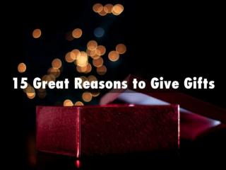 15 Great Reasons to Give Gifts