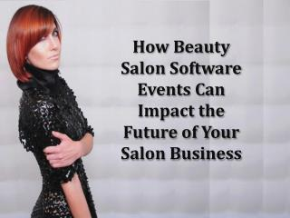 How Beauty Salon Software Event Scottsdale AZ Can Impact the Future of Your Salon Business