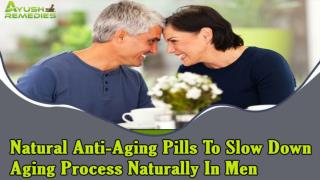 Natural Anti-Aging Pills To Slow Down Aging Process Naturally In Men