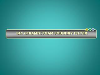 Brief Details of Ceramic Foam Filter and Foundry Materials for Buyers