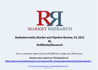 Radiodermatitis Therapeutic Pipeline Review, H1 2015