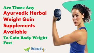 Are There Any Ayurvedic Herbal Weight Gain Supplements Available To Gain Body Weight Fast?