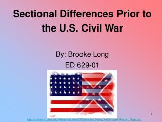 Sectional Differences Prior to  the U.S. Civil War By: Brooke Long ED 629-01