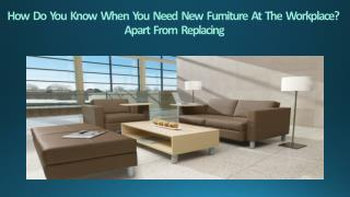 How Do You Know When You Need New Furniture At The Workplace? Apart From Replacing