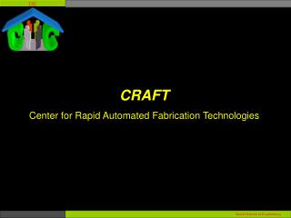 CRAFT  Center for Rapid Automated Fabrication Technologies