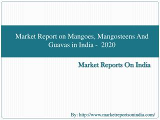 Market Report on Mangoes, Mangosteens And Guavas in India - 2020