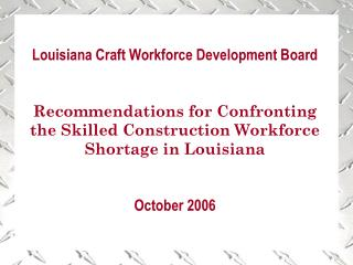 Louisiana Craft Workforce Development Board Recommendations for Confronting the Skilled Construction Workforce Shortage