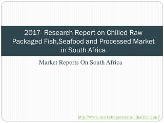 2017- Research Report on Chilled Raw Packaged Fish, Seafood and Processed Market in South Africa