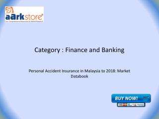 Personal Accident Insurance in Malaysia to 2018: Market Databook