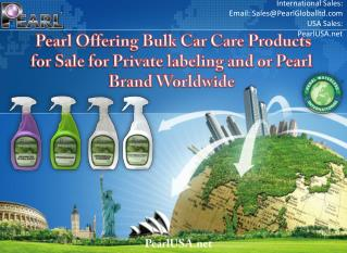 Pearl Offering Bulk Car Care Products for Sale for Private Labeling and or Pearl Brand Worldwide