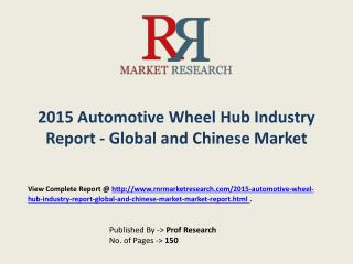 Automotive Wheel Hub industry Global and Chinese Analysis for 2015-2019