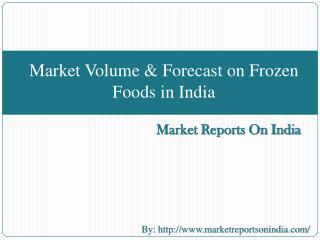 Market Volume & Forecast on Frozen Foods in India