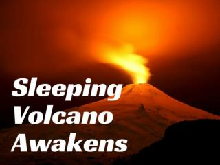 Sleeping volcano awakens