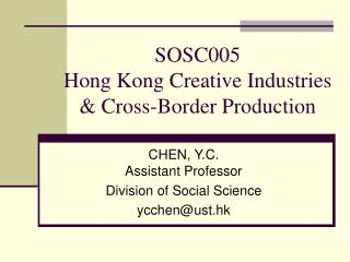 SOSC005  Hong Kong Creative Industries & Cross-Border Production