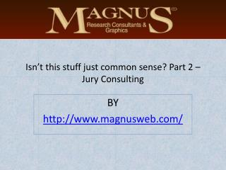 Isn't this stuff just common sense? Part 2 – Jury Consulting