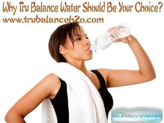 Why Tru Balance Water Should Be Your Choice