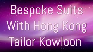 Bespoke Suits With Hong Kong Tailor Kowloon