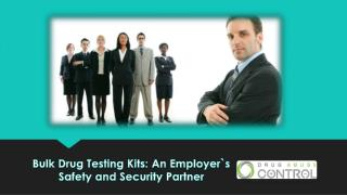 Bulk drug testing kits an employer`s safety and security partner