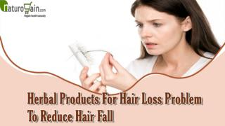 Which Herbal Products For Hair Loss Problem Work Best To Reduce Hair Fall?