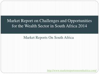 Market Report on Challenges and Opportunities for the Wealth Sector in South Africa 2014