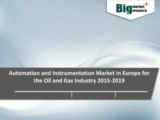 European Oil and Gas Industry Automation and Instrumentation Market in Europe 2015-2019