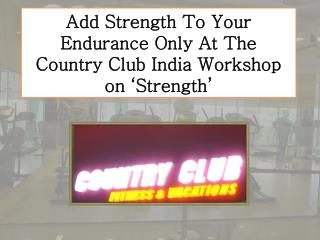 Add Strength To Your Endurance Only At The Country Club India Workshop on 'Strength'