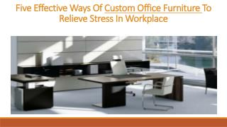 Five Effective Ways Of Custom Office Furniture To Relieve Stress In Workplace
