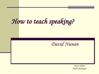 How to teach speaking? David Nunan