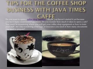 Tips For The Coffee Shop Business With Java Times Caffe