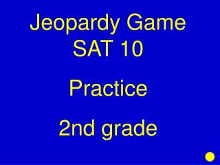 Jeopardy Game SAT 10 Practice  2nd grade