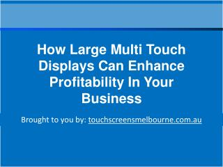 How Large Multi Touch Displays Can Enhance Profitability In Your Business