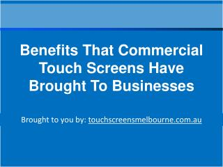 Benefits That Commercial Touch Screens Have Brought To Businesses