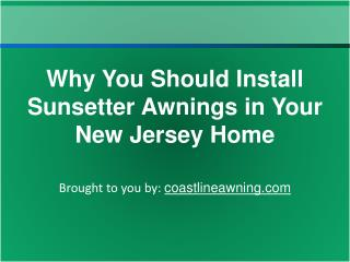 Why You Should Install Sunsetter Awnings In Your New Jersey Home