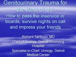 Genitourinary Trauma for the Rest of Us: How to pass the inservice or boards, survive nights on call and impress your fr