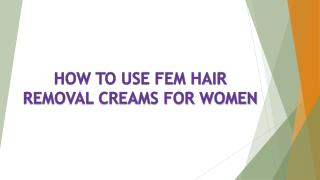 how to use fem hair removal cream